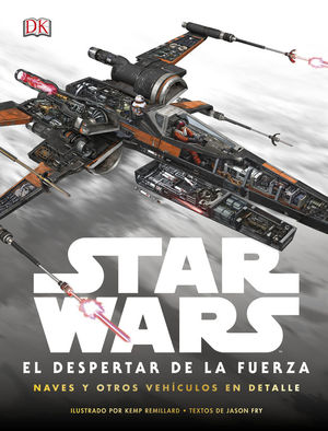 STAR WARS: EL DESPERTAR DE LA FUERZA. NAVES Y OTROS VEHÍCULOS EN DETALLE