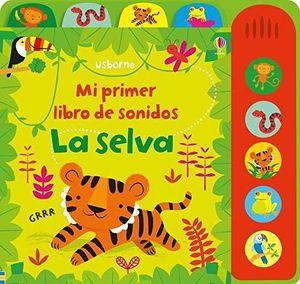 LA SELVA -  MI PRIMER LIBRO DE SONIDOS - LIBRO DE SONIDOS