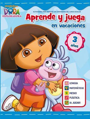 APRENDE Y JUEGA EN VACACIONES (DORA LA EXPLORADORA. CUADERNOS DE VACACIONES 3 AÑ