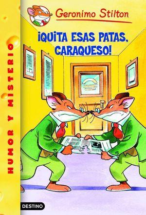 ¡QUITA ESAS PATAS, CARAQUESO! - GERONIMO STILTON - DESTINO