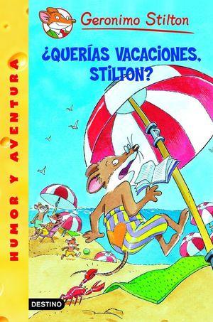 ¿QUERIAS VACACIONES, STILTON? - GERONIMO STILTON - DESTINO