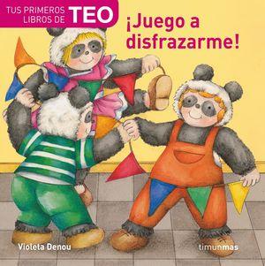 JUEGO A DISFRAZARME/ TUS PRIMEROS LIBROS DE TEO