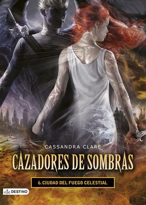 6 CIUDAD DEL FUEGO CELESTIAL. CAZADORES DE SOMBRAS