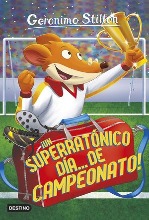 35 ¡UN SUPERRATONICO DIA... DE CAMPEONATO! / STILTON