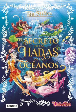 EL SECRETO DE LAS HADAS DE LOS OCEANOS / TEA STILTON