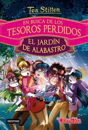 EN BUSCA DE LOS TESOROS PERDIDOS: EL JARDÍN DE ALABASTRO TEA STILTON