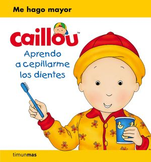 CAILLOU. APRENDO A CEPILLARME LOS DIENTES