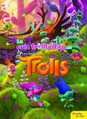 TROLLS. LA GUÍA TROLLTÁSTICA DE TROLLS