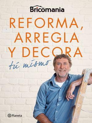 BRICOMANÍA REFORMA, ARREGLA Y DECORA