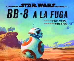 STAR WARS. BB-8 A LA FUGA