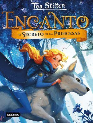 1 ENCANTO. EL SECRETO DE LAS PRINCESAS TEA STILTON