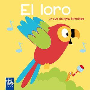EL LORO Y SUS AMIGOS ANIMALES - LIBRO DE SONIDOS Y TACTO