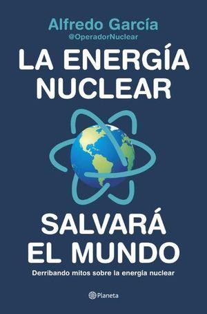 LA ENERGIA NUCLEAR SALVARÁ EL MUNDO