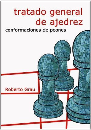 TRATADO GENERAL DE AJEDREZ III. CONFORMACIONES DE PEONES