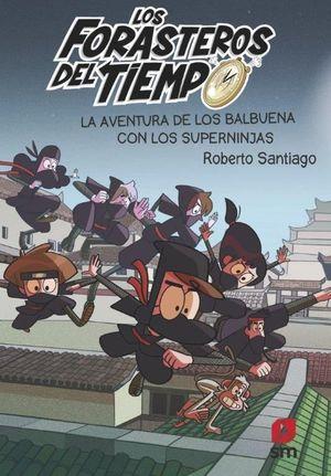 10 LA AVENTURA DE LOS BALBUENA CON LOS SUPERNINJAS / LOS FORASTEROS DEL TIEMPO