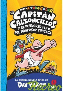 4 EL CAPITÁN CALZONCILLOS Y EL PERVERSO PLAN DEL PROFESOR PIPÍCACA