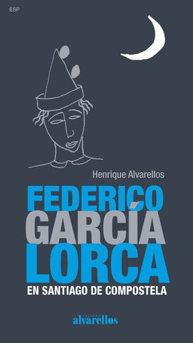 FEDERICO GARCÍA LORCA EN SANTIAGO DE COMPOSTELA (CASTELLANO)