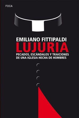 LUJURIA PECADOS, ESCANDALOS Y TRAICIONES DE UNA IGLESIA