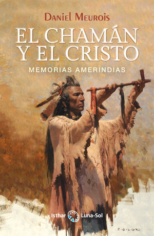 EL CHAMAN Y EL CRISTO (MEMORIAS AMERINDIAS)