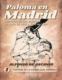 PALOMA EN MADRID: MEMORIAS DE UNA ESPAÑOLA, DE JULIO 1936 A JULIO 1937