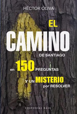 EL CAMINO DE SANTIAGO EN 150 PREGUNTAS Y UN MISTERIO POR RESOLVER