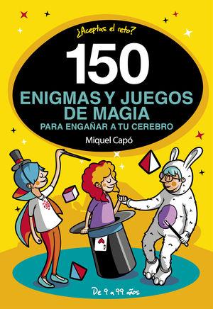 150 ENIGMAS Y JUEGOS DE MAGIA PARA ENGAÑAR A TU CEREBRO