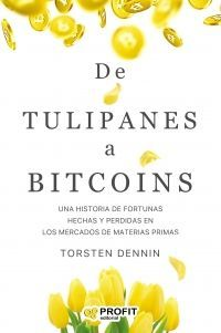 TULIPANES A BITCOINS, DE