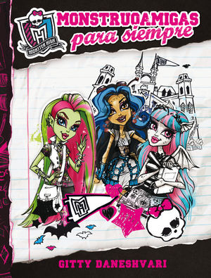 MONSTER HIGH. GHOULFRIENDS FOREVER