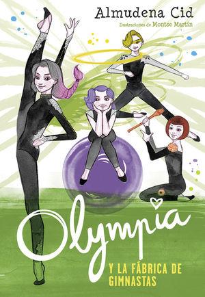 2 OLYMPIA Y LA FÁBRICA DE GIMNASTAS (OLYMPIA Y LAS GUARDIANAS DE LA RÍTMICA 2)