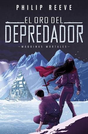 EL ORO DEL DEPREDADOR (SERIE MÁQUINAS MORTALES 2)