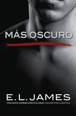 MÁS OSCURO («CINCUENTA SOMBRAS» CONTADA POR CHRISTIAN GREY 2)