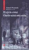 EL OJO DE CRISTAL / CHARLIE SALDRÁ ESTA NOCHE (CUCAÑA)