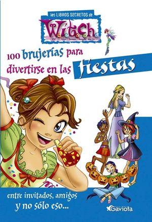 100 BRUJERIAS PARA DIVERTIRSE EN LAS FIESTAS - LOS LIBROS SECRETOS WITCH - GAVIOTA
