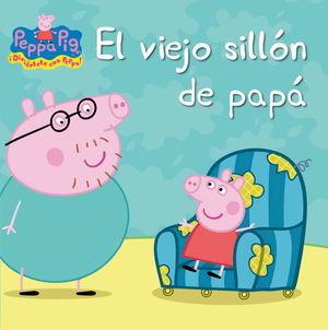 VIEJO SILLON DE PAPA, EL.(PEPPA PIG)