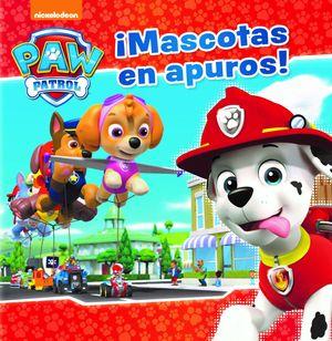 ¡MASCOTAS EN APUROS! (PAW PATROL - PATRULLA CANINA. PRIMERAS LECTURAS)