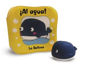 ¡AL AGUA! LA BALLENA - LIBRO DE BAÑO