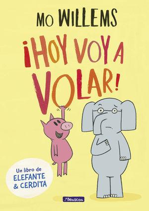 ¡HOY VOY A VOLAR! (UN LIBRO DE ELEFANTE Y CERDITA)