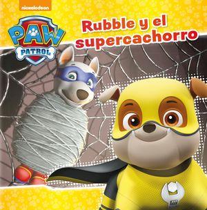 RUBBLE Y EL SUPERCACHORRO (PAW PATROL - PATRULLA CANINA. PRIMERAS LECTURAS)