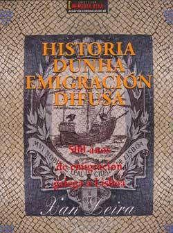HISTORIA DUNHA EMIGRACION DIFUSA.500 ANOS DE EMIGRACION...