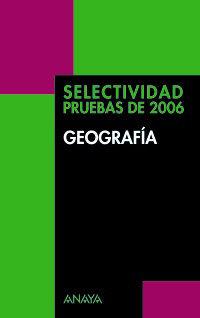 GEOGRAFIA. SELECTIVIDAD PRUEBAS DE 2006 - ANAYA