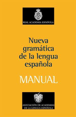 MANUAL DE LA NUEVA GRAMATICA DE LA LENGUA ESPAÑOLA