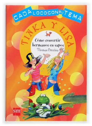 COMO CONVERTIR HERMANOS EN SAPOS. TINKA Y LISA - THOMAS BREZINA - SM