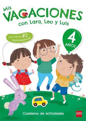 CUADERNO DE VACACIONES. 4 AÑOS MIS VACACIONES CON LARA,LEO Y 17