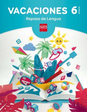 VACACIONES: REPASO DE LENGUA. 6 EDUCACIÓN PRIMARIA