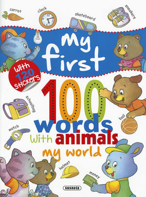 MY WORLD... WITH 120 STICKERS, MY FIRST 100 WORDS WITH ANIMALS