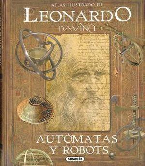 ATLAS ILUSTRADO LEONARDO DA VINCI, AUTÓMATAS Y ROBOTS