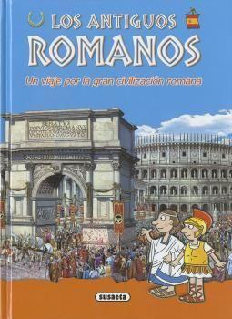 LOS ANTIGUOS ROMANOS - UN VIAJE POR LA GRAN CIVILIZACION ROMANA