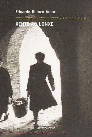 2.XENTE AO LONXE.(LITERARIA BIBL.BLANCO AMOR)