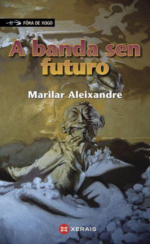 A BANDA SEN FUTURO - XERAIS - MARILAR ALEIXANDRE
