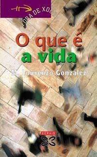 O QUE E A VIDA . XERAIS. FORA DE XOGO. M. LOURENZO GONZALEZ